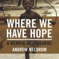Where We Have Hope: A Memoir of Zimbabwe (2006)